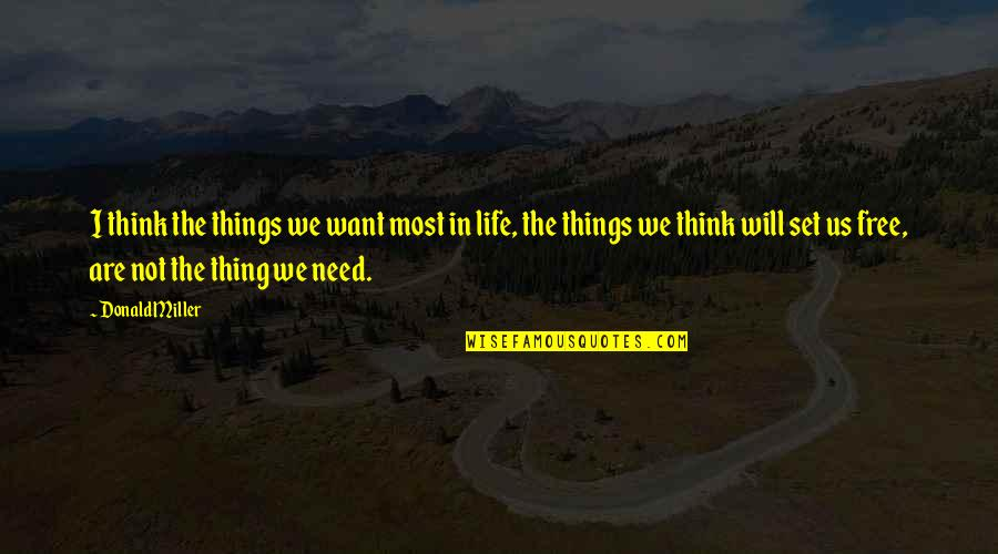 Best Things In Life Are Free Quotes By Donald Miller: I think the things we want most in