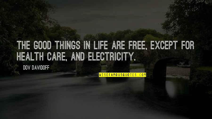 Best Things In Life Are Free Quotes By Dov Davidoff: The good things in life are free, except