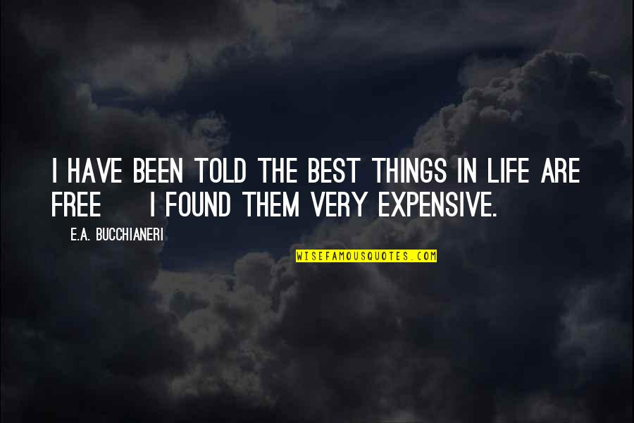 Best Things In Life Are Free Quotes By E.A. Bucchianeri: I have been told the best things in