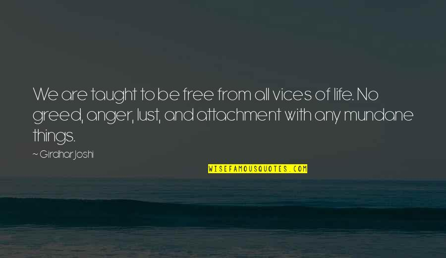 Best Things In Life Are Free Quotes By Girdhar Joshi: We are taught to be free from all