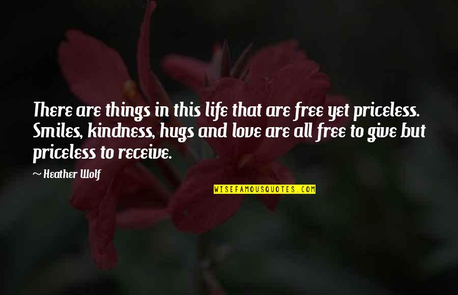 Best Things In Life Are Free Quotes By Heather Wolf: There are things in this life that are
