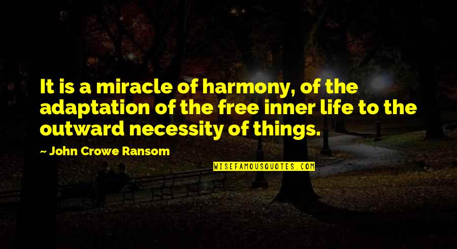 Best Things In Life Are Free Quotes By John Crowe Ransom: It is a miracle of harmony, of the