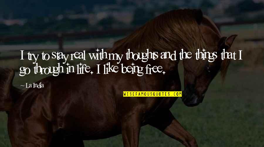 Best Things In Life Are Free Quotes By La India: I try to stay real with my thoughts