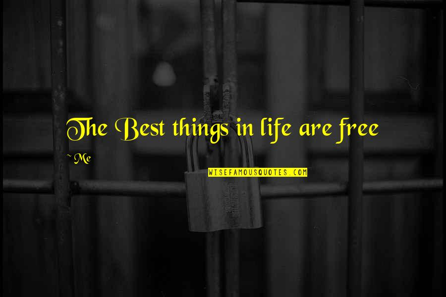 Best Things In Life Are Free Quotes By Me: The Best things in life are free