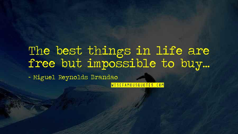 Best Things In Life Are Free Quotes By Miguel Reynolds Brandao: The best things in life are free but