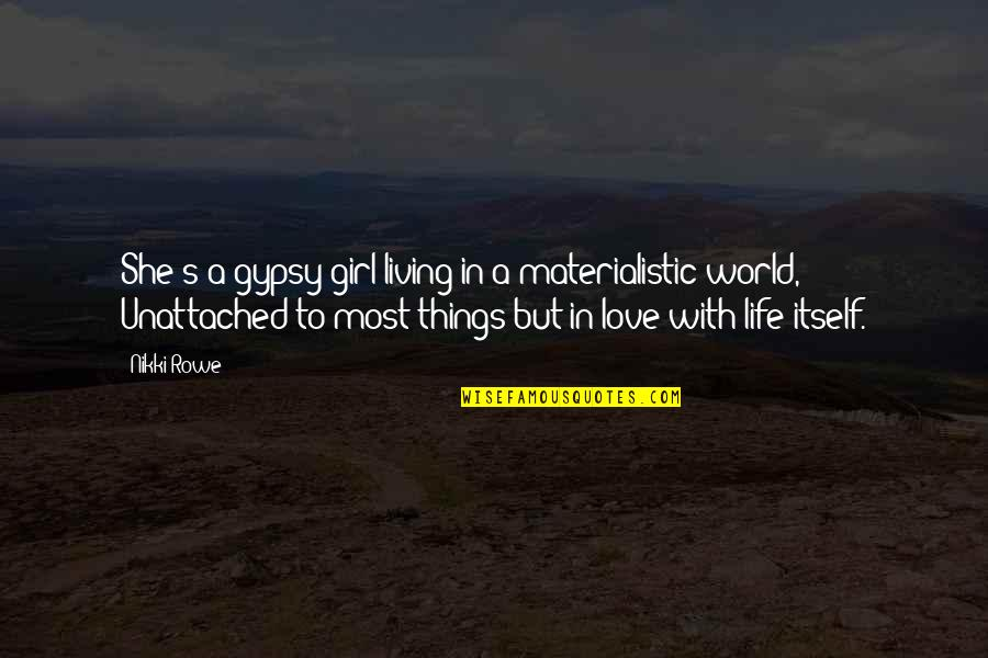 Best Things In Life Are Free Quotes By Nikki Rowe: She's a gypsy girl living in a materialistic