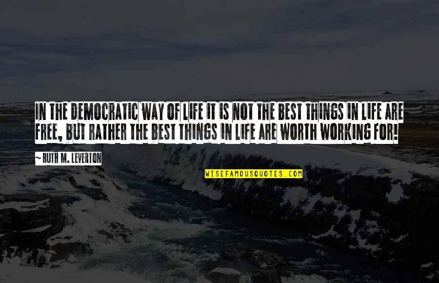 Best Things In Life Are Free Quotes By Ruth M. Leverton: In the democratic way of life it is