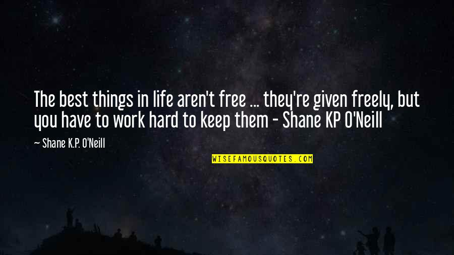 Best Things In Life Are Free Quotes By Shane K.P. O'Neill: The best things in life aren't free ...