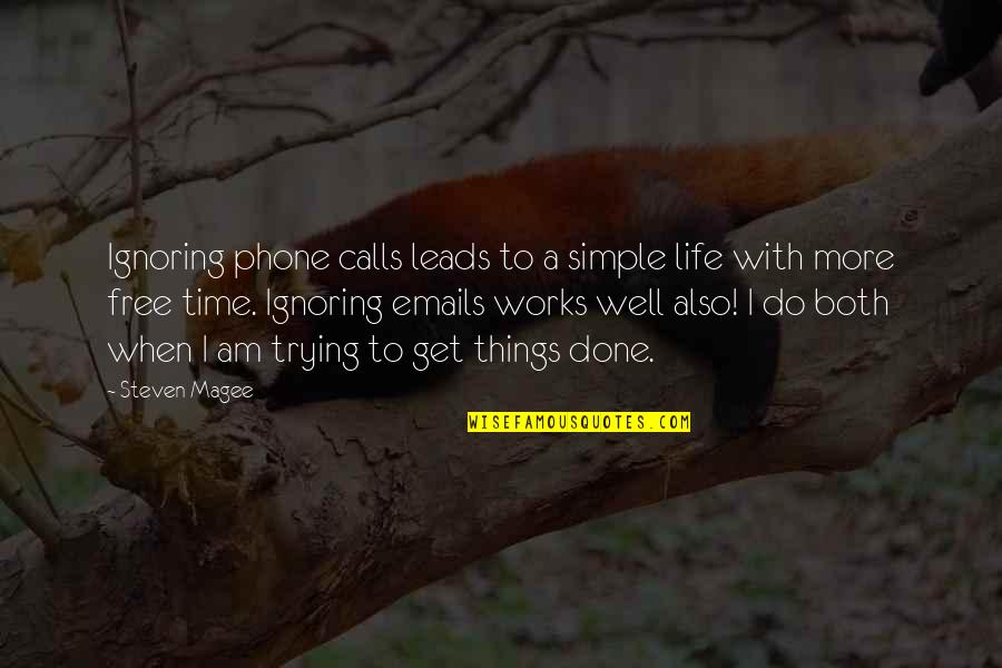 Best Things In Life Are Free Quotes By Steven Magee: Ignoring phone calls leads to a simple life