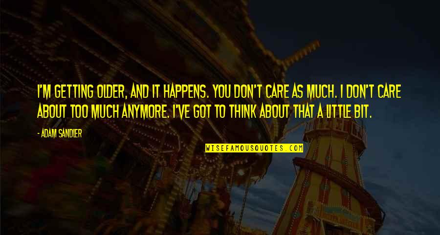 Best Thinking About You Quotes By Adam Sandler: I'm getting older, and it happens. You don't