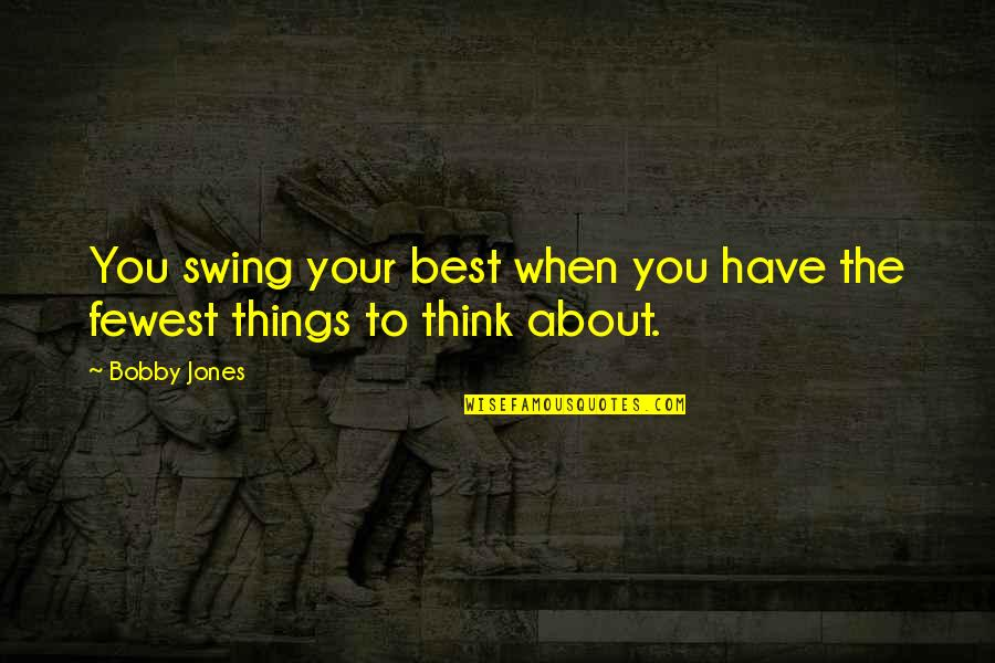 Best Thinking About You Quotes By Bobby Jones: You swing your best when you have the
