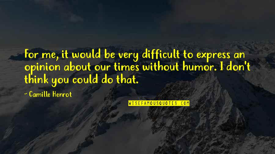 Best Thinking About You Quotes By Camille Henrot: For me, it would be very difficult to