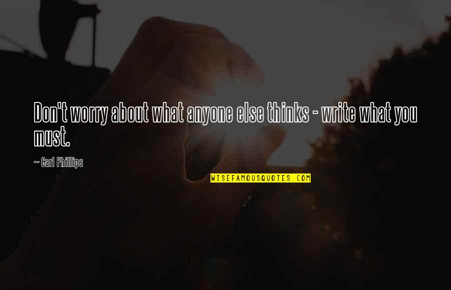 Best Thinking About You Quotes By Carl Phillips: Don't worry about what anyone else thinks -
