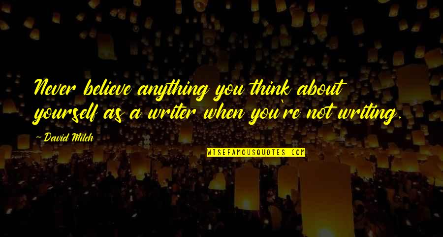 Best Thinking About You Quotes By David Milch: Never believe anything you think about yourself as