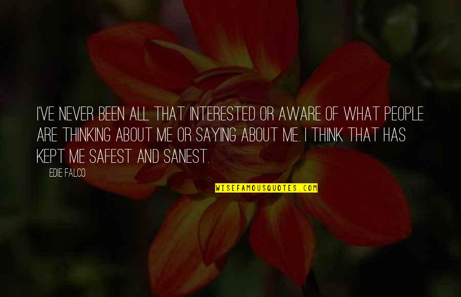 Best Thinking About You Quotes By Edie Falco: I've never been all that interested or aware