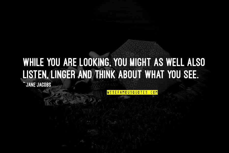 Best Thinking About You Quotes By Jane Jacobs: While you are looking, you might as well