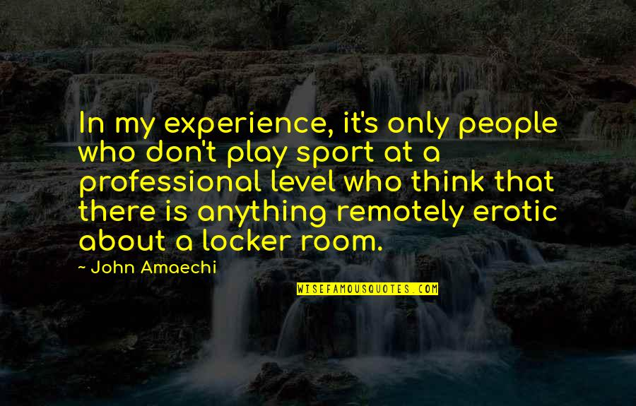 Best Thinking About You Quotes By John Amaechi: In my experience, it's only people who don't