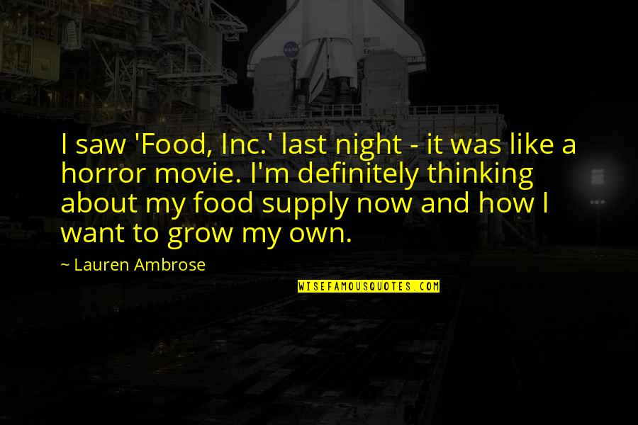 Best Thinking About You Quotes By Lauren Ambrose: I saw 'Food, Inc.' last night - it