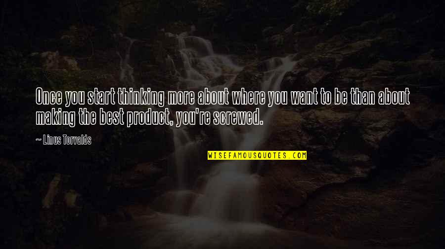 Best Thinking About You Quotes By Linus Torvalds: Once you start thinking more about where you