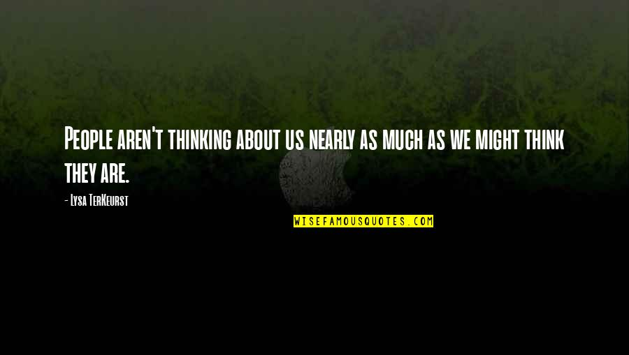 Best Thinking About You Quotes By Lysa TerKeurst: People aren't thinking about us nearly as much