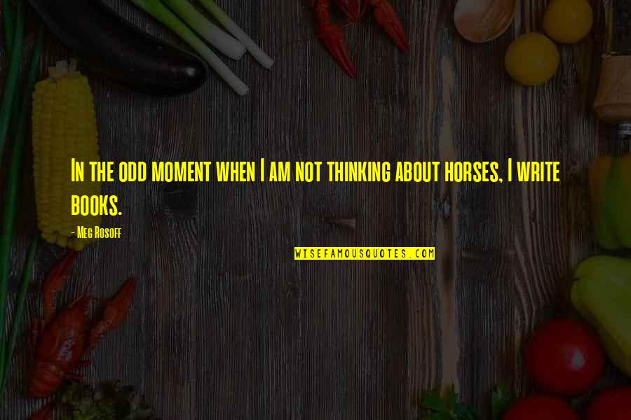 Best Thinking About You Quotes By Meg Rosoff: In the odd moment when I am not