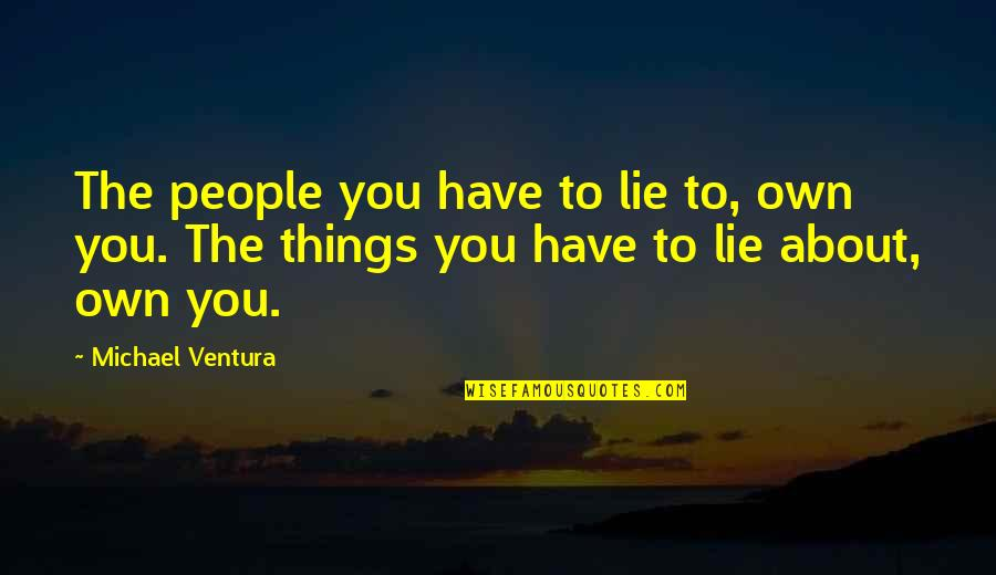 Best Thinking About You Quotes By Michael Ventura: The people you have to lie to, own