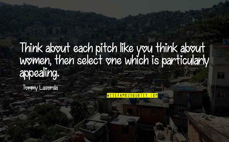 Best Thinking About You Quotes By Tommy Lasorda: Think about each pitch like you think about