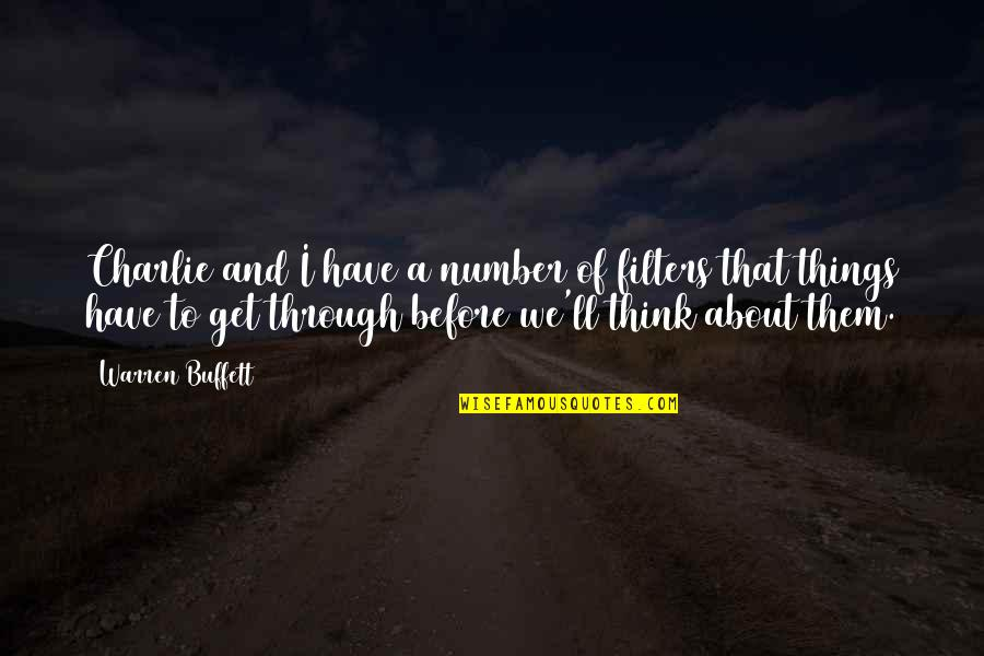 Best Thinking About You Quotes By Warren Buffett: Charlie and I have a number of filters