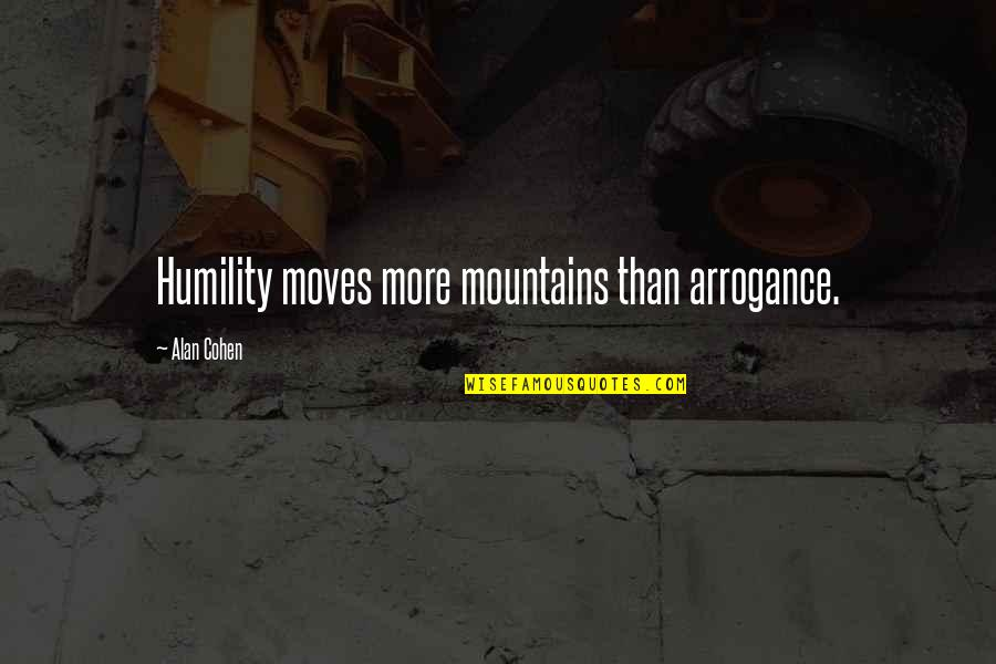 Best Thousand Foot Krutch Quotes By Alan Cohen: Humility moves more mountains than arrogance.