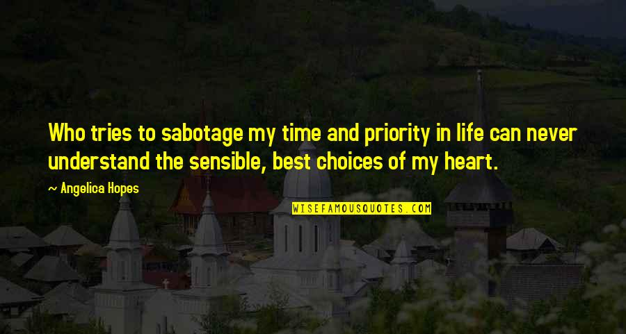 Best Time Of My Life Quotes By Angelica Hopes: Who tries to sabotage my time and priority
