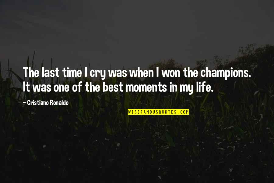 Best Time Of My Life Quotes By Cristiano Ronaldo: The last time I cry was when I