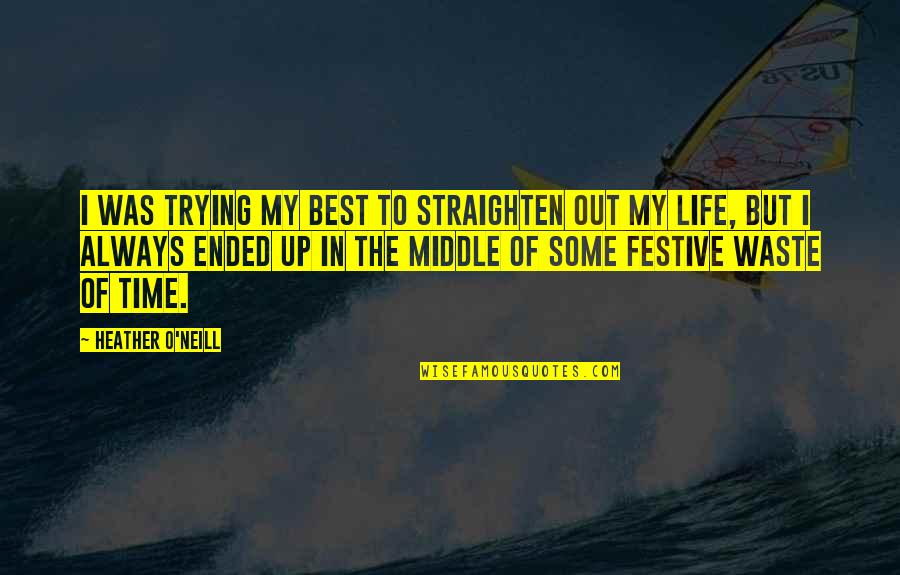 Best Time Of My Life Quotes By Heather O'Neill: I was trying my best to straighten out