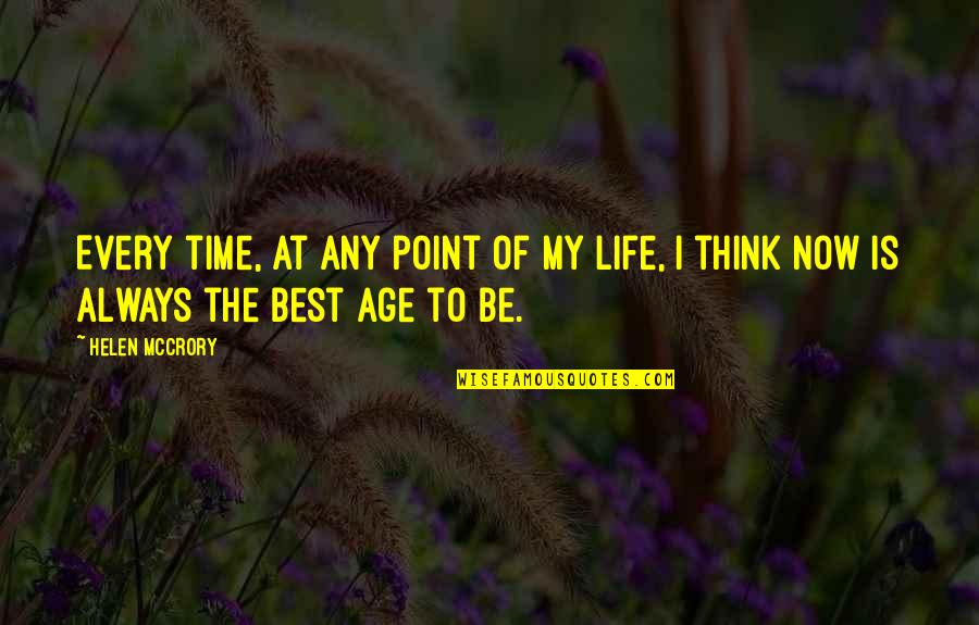 Best Time Of My Life Quotes By Helen McCrory: Every time, at any point of my life,