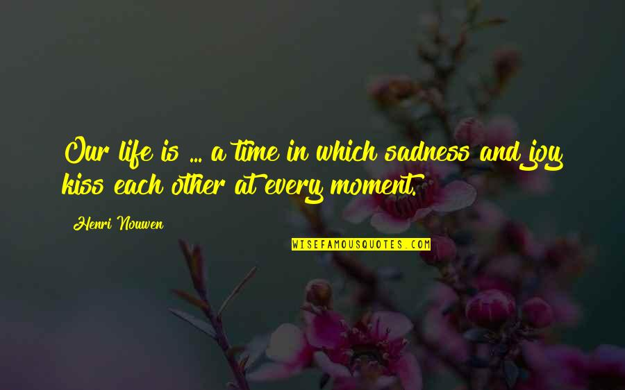 Best Time Of My Life Quotes By Henri Nouwen: Our life is ... a time in which