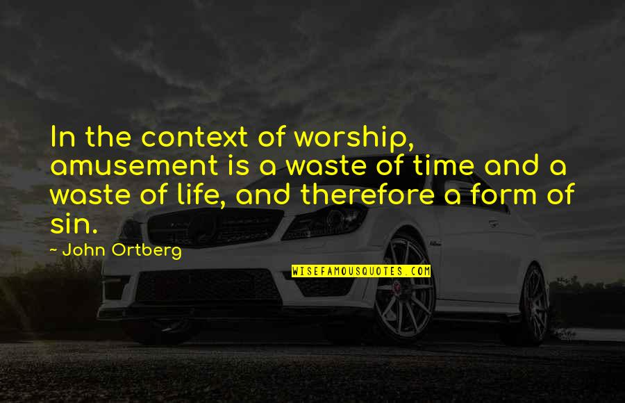 Best Time Of My Life Quotes By John Ortberg: In the context of worship, amusement is a