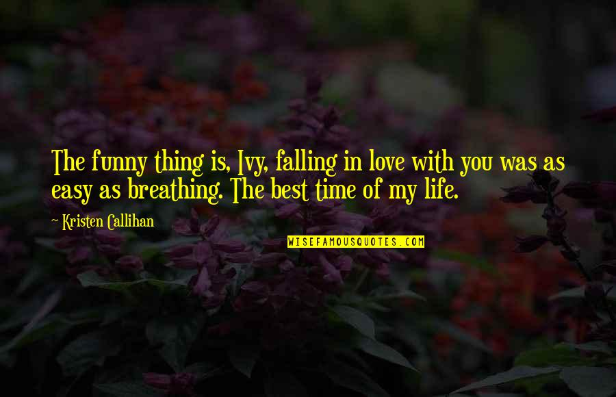 Best Time Of My Life Quotes By Kristen Callihan: The funny thing is, Ivy, falling in love