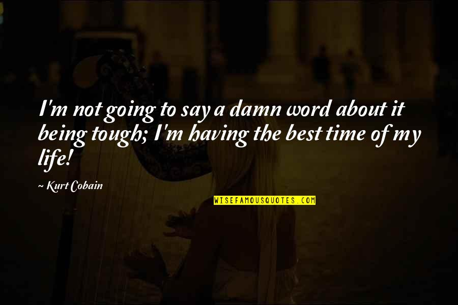 Best Time Of My Life Quotes By Kurt Cobain: I'm not going to say a damn word