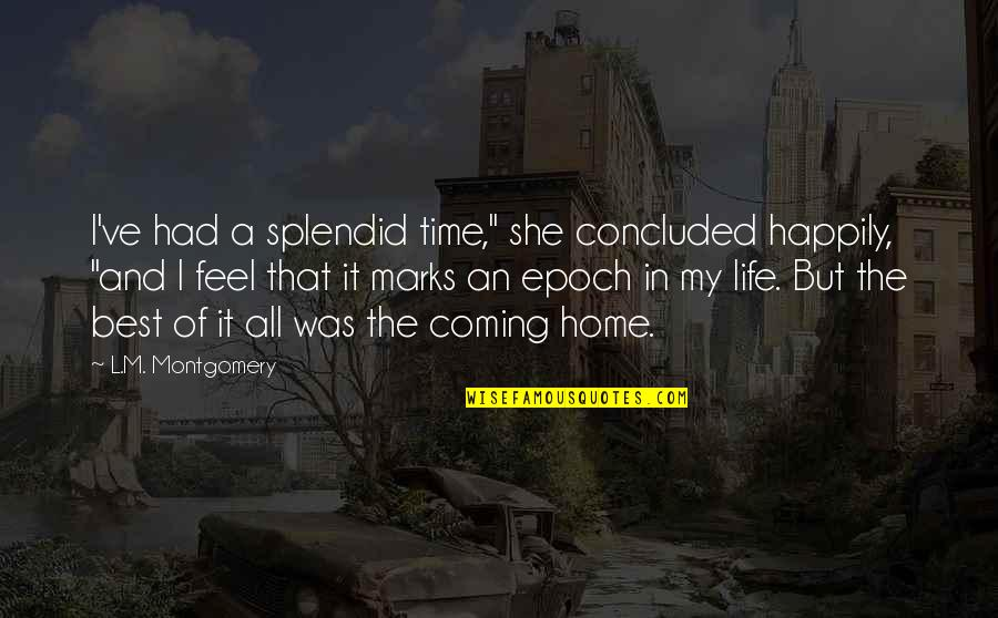 """Best Time Of My Life Quotes By L.M. Montgomery: I've had a splendid time,"""" she concluded happily,"""