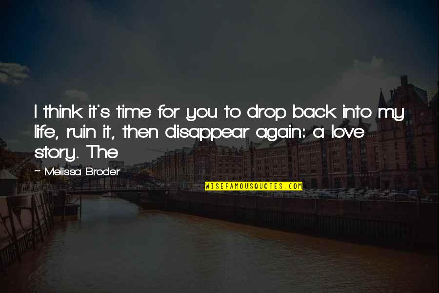 Best Time Of My Life Quotes By Melissa Broder: I think it's time for you to drop