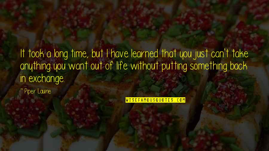 Best Time Of My Life Quotes By Piper Laurie: It took a long time, but I have
