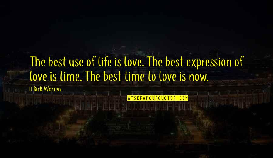 Best Time Of My Life Quotes By Rick Warren: The best use of life is love. The
