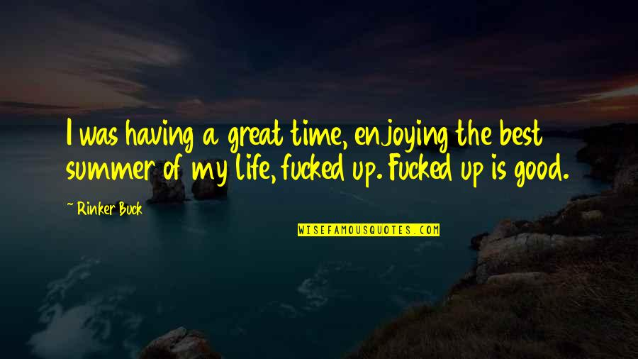 Best Time Of My Life Quotes By Rinker Buck: I was having a great time, enjoying the