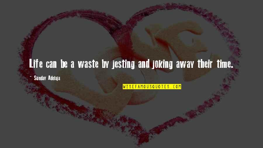 Best Time Of My Life Quotes By Sunday Adelaja: Life can be a waste by jesting and