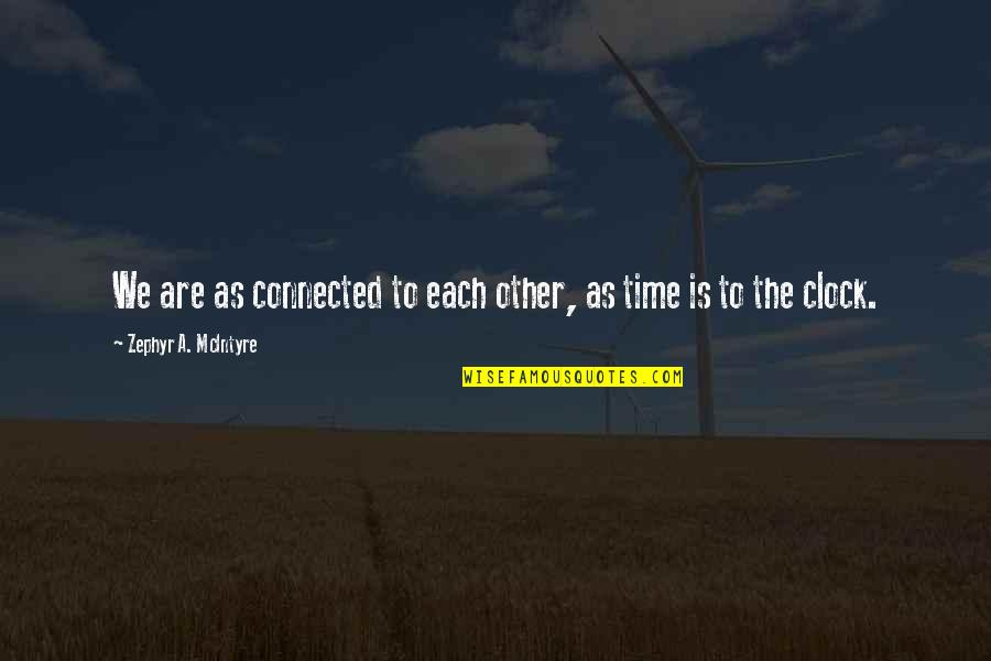Best Time Of My Life Quotes By Zephyr A. McIntyre: We are as connected to each other, as