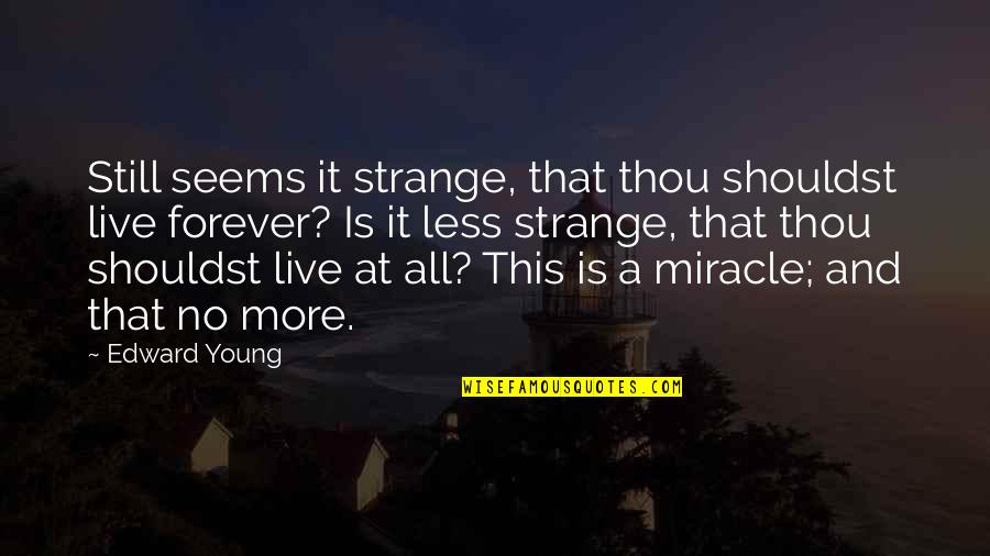 Best Tinder Profile Quotes By Edward Young: Still seems it strange, that thou shouldst live