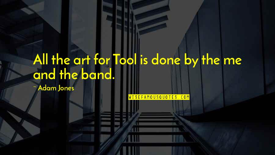 Best Tool Band Quotes By Adam Jones: All the art for Tool is done by