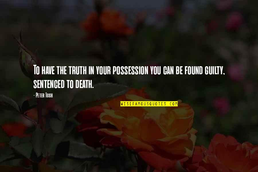 Best Tosh Quotes By Peter Tosh: To have the truth in your possession you