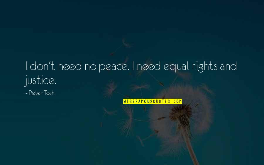 Best Tosh Quotes By Peter Tosh: I don't need no peace. I need equal