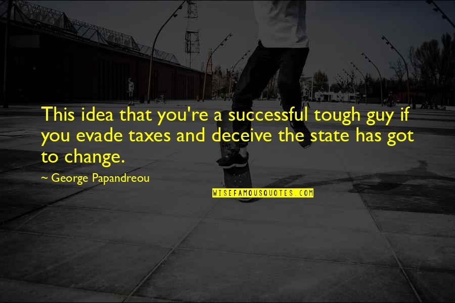 Best Tough Guy Quotes By George Papandreou: This idea that you're a successful tough guy