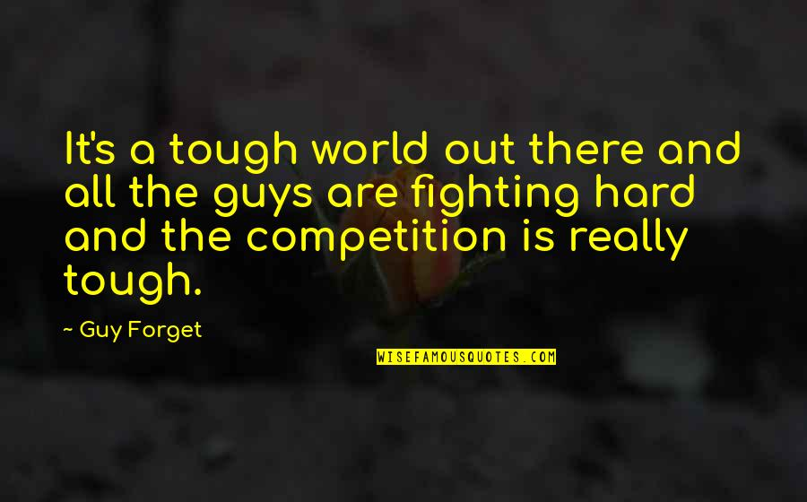 Best Tough Guy Quotes By Guy Forget: It's a tough world out there and all